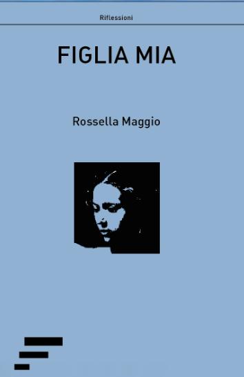 Figlia Mia Rossella Maggio Scrittrice Di Libri E Poesie